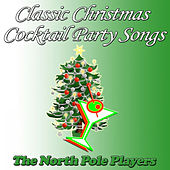 Play & Download Classic Christmas Cocktail Party Songs by The North Pole Players | Napster