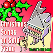 Christmas Songs on Solo Piano by Santa's Elf Band
