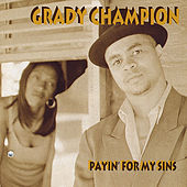 Payin' for My Sins by Grady Champion