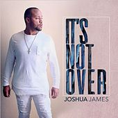 It's Not Over by Joshua James