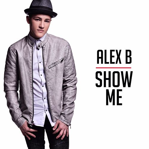 Show Me by Alex B