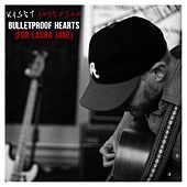 Bulletproof Hearts (For Laura Jane) by Kasey Anderson