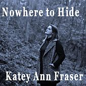 Nowhere to Hide by Katey Ann Fraser