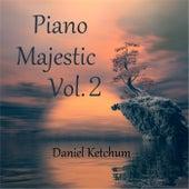 Piano Majestic, Vol. 2 by Daniel Ketchum