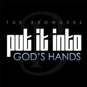 Put It into God's Hands by The Browders