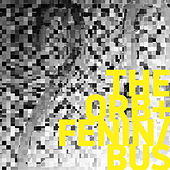 The Orb + Fenin / Bus by Various Artists