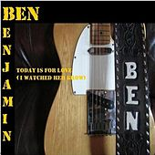 Today Is for Love (I Watched Her Grow) by Ben Benjamin