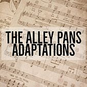 Adaptations by The Alley Pans