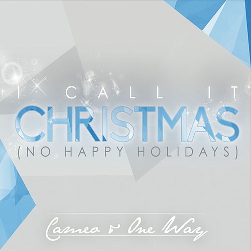 I Call It Christmas (No Happy Holidays) by Cameo