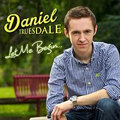 Let Me Begin by Daniel Truesdale