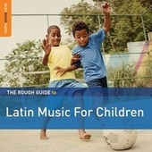 Rough Guide To Latin Music For Children (2nd Edition) by Various Artists