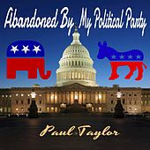 Abandoned By My Political Party by Paul Taylor