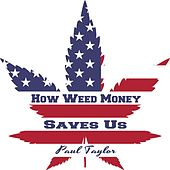 How Weed Money Saves Us by Paul Taylor