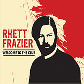 Welcome to the Club by Rhett Frazier