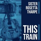 This Train von Sister Rosetta Tharpe
