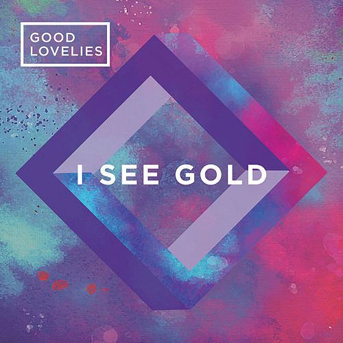 I See Gold by Good Lovelies