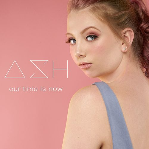Our Time Is Now by Ash
