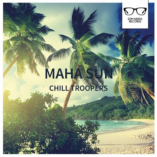 Chill Troopers - EP by Maha Sun