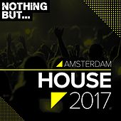 Nothing But... Amsterdam House 2017 - EP by Various Artists