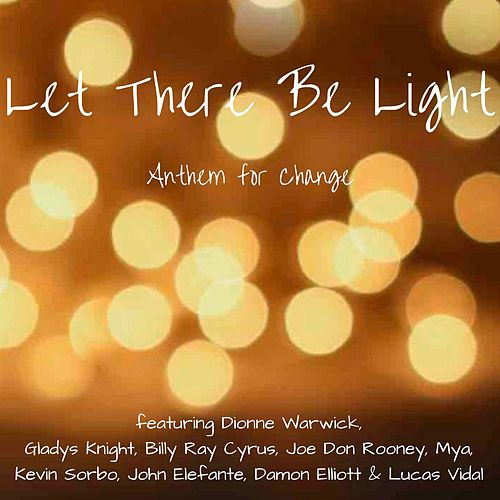Let There Be Light (feat. Billy Ray Cyrus, Gladys Knight, Joe Don Rooney, Mya, John Elefante, Kevin Sorbo & Damon Elliott) by Dionne Warwick