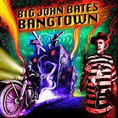 Play & Download Bangtown by Big John Bates | Napster