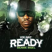 You Ain't Ready by Beanie Sigel