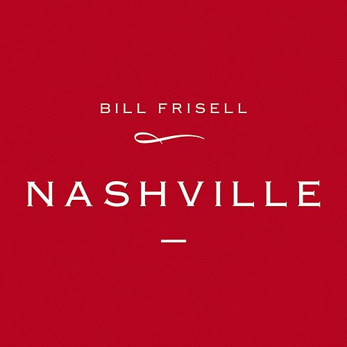 Nashville by Bill Frisell