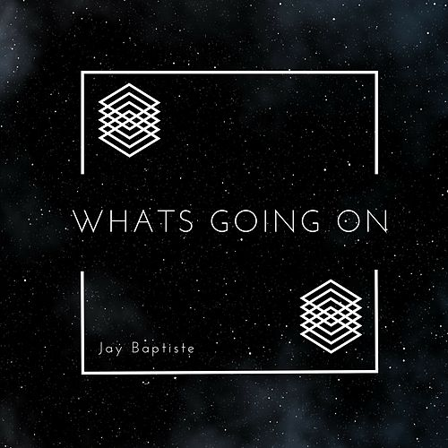 Whats Going On by Jay Baptiste