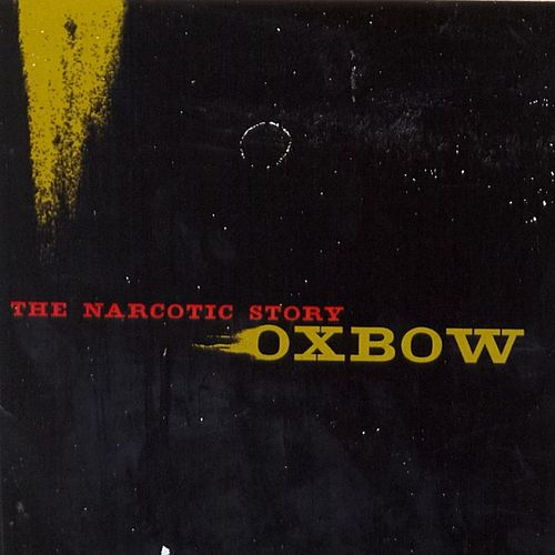 The Narcotic Story by Oxbow