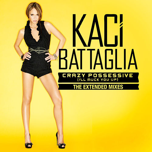 Play & Download Crazy Possessive (I'll Muck You Up) - Extended Mixes by Kaci Battaglia | Napster
