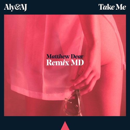 Take Me (Matthew Dear Remix) by Aly & AJ