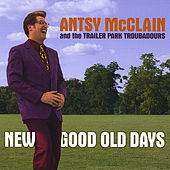Play & Download New Good Old Days by Antsy Mcclain and the Trailer Park Troubadours | Napster