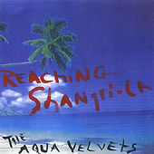 Reaching Shangri-La by Aqua Velvets