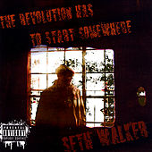 Play & Download The Revolution Has to Start Somewhere by Seth Walker | Napster