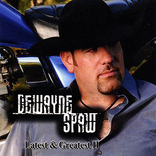 Latest & Greatest Ii by DeWayne Spaw