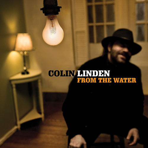 Play & Download From The Water by Colin Linden | Napster
