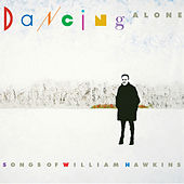 Play & Download Dancing Alone: Songs of William Hawkins by Various Artists | Napster