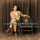 Play & Download The Man Who Married Music: The Best Of Stephen Fearing by Stephen Fearing | Napster