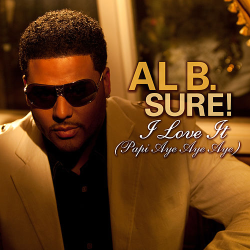 Play & Download I Love It (Papi Aye Aye Aye) by Al B. Sure! | Napster