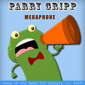 Play & Download Megaphone: Parry Gripp Song of the Week for January 13, 2009 - Single by Parry Gripp | Napster