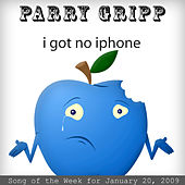 Play & Download I Got No iPhone: Parry Gripp Song of the Week for January 20, 2009 - Single by Parry Gripp | Napster