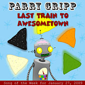 Play & Download Last Train To Awesometown: Parry Gripp Song of the Week for January 27, 2009 - Single by Parry Gripp | Napster