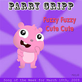Play & Download Fuzzy Fuzzy Cute Cute: Parry Gripp Song of the Week for March 10, 2009 - Single by Parry Gripp | Napster