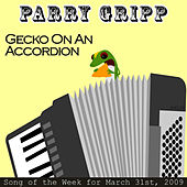 Play & Download Gecko On An Accordion: Parry Gripp Song of the Week for March 31, 2009 - Single by Parry Gripp | Napster