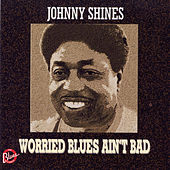 Play & Download Worried Blues Ain't Bad by Johnny Shines | Napster