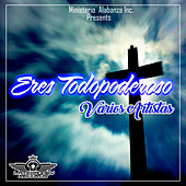 Eres Todopoderoso by Various Artists