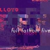 Full Fathom Five by Lloyd BR