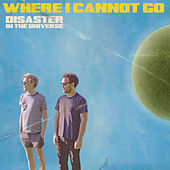 Where I Cannot Go (Radio Edit) by Disaster In The Universe