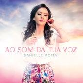 Ao Som da Tua Voz by Danielle Motta