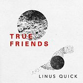 True Friends - EP by Linus Quick